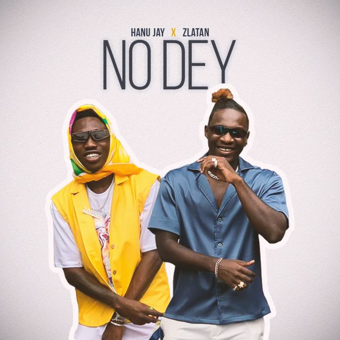 DOWNLOAD MP3: Hanu Jay ft. Zlatan – No Dey