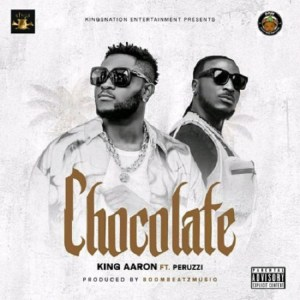 DOWNLOAD MP3: King Aaron – Chocolate Ft. Peruzzi