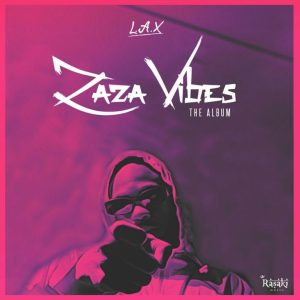 DOWNLOAD FULL ALBUM: L.A.X - Zaza Vibes