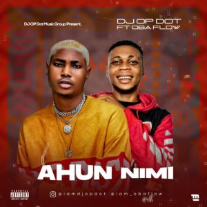 DOWNLOAD MP3: DJ OP Dot Ft. Obaflow – Ahun Nimi