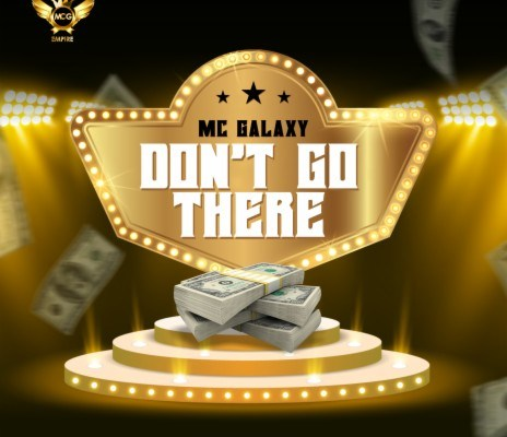 DOWNLOAD MP3: MC Galaxy - Don't Go There