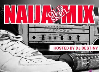 DJ Destiny – Naija Old Skul Mix (Old School 1990 - 2008)
