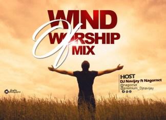 DJ Navijay Ft Nagornet – Wind Of Worship Mix 2020