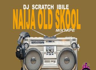 DJ Scratch Ibile – Naija Old Skool Mix