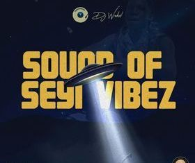 DJ Wizkel – Best Of Seyi Vibez