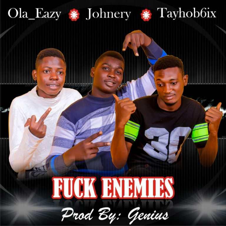 Ola Eazy Ft. Johnery X Tayhob6ix – Fuck Enemies