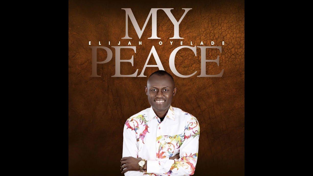 Elijah Oyelade – My Peace mp3 download