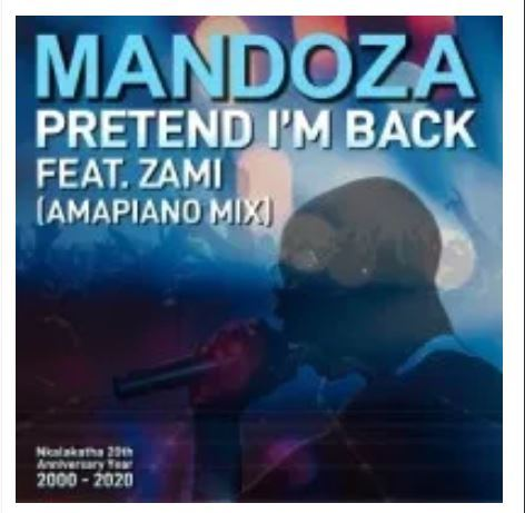 Mandoza – Pretend I'm Back (Amapiano Mix) Ft. Zami mp3 download