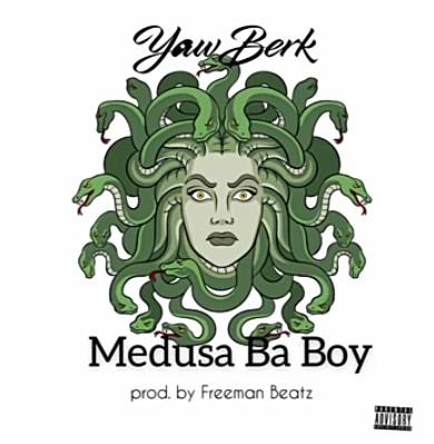 Yaw Berk – Medusa Ba Boy mp3 download