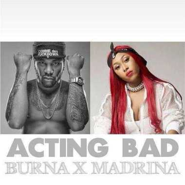 Burna Boy Ft. Madrina (Cynthia Morgan) – Acting Bad mp3 download