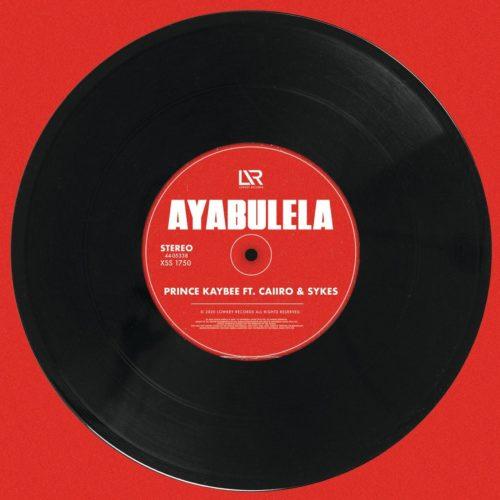 Prince Kaybee – Ayabulela Ft. Caiiro, Sykes mp3 download