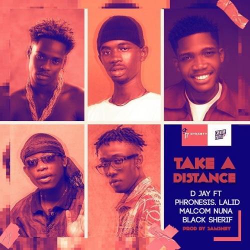 D Jay - Take A Distance Ft. Black Sherif, Phronesis, Lalid, Malcom Nuna