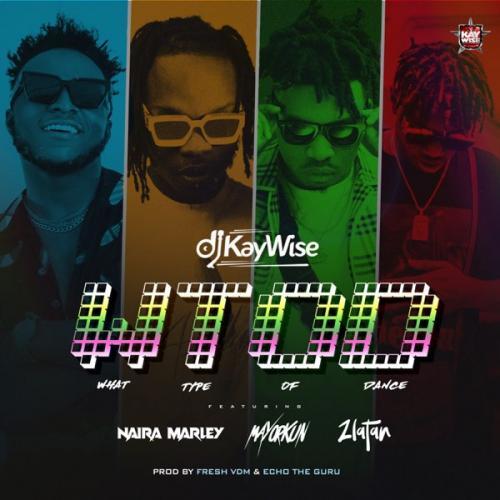 DJ Kaywise Ft. Mayorkun, Naira Marley, Zlatan – What Type of Dance (WTOD) mp3 download