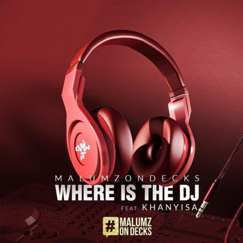 Malumz on Decks – Where Is the DJ Ft. Khanyisa mp3 download