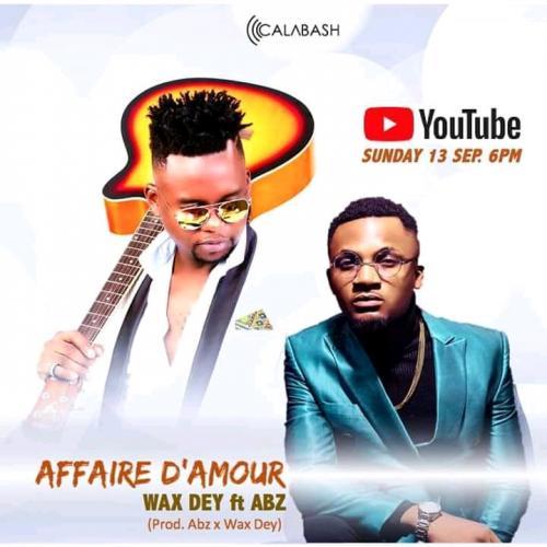 Wax Dey – Affaire D'amour Ft. Abz mp3 download