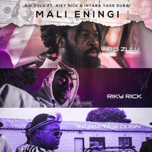Big Zulu – Mali Eningi Ft. Riky Rick, Intaba Yase Dubai mp3 download