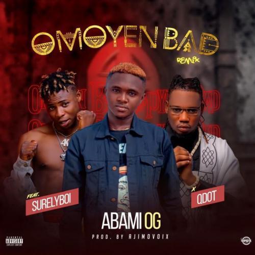 Abami OG Ft. Qdot & Surely Boy – Omoyen Bad (Remix) mp3 download