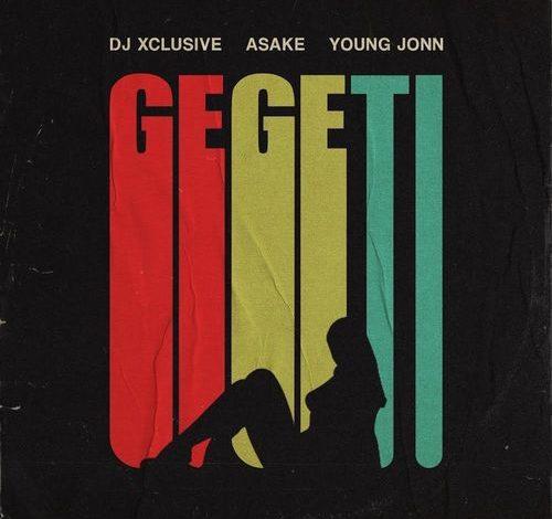 DJ Xclusive – Gegeti Ft. Asake, Young Jonn mp3 download