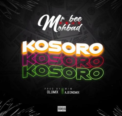 Mr Bee – Kosoro Ft. Mohbad mp3 download