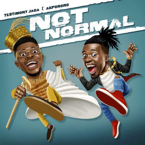 Testimony Jaga – Not Normal Ft. Akpororo mp3 download