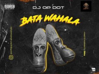 DJ OP Dot – Bata Wahala