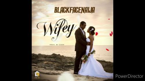 BlackFaceNaija – Wifey mp3 download