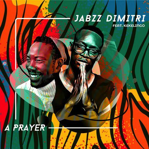 Jabzz Dimitri – A Prayer Ft. Kekelingo mp3 download