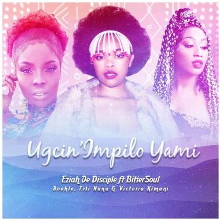 Eziah De Disciple & Boohle – Ugcin'impilo Yami Ft. BitterSoul, Feli Nuna, Victoria Kimani mp3 download