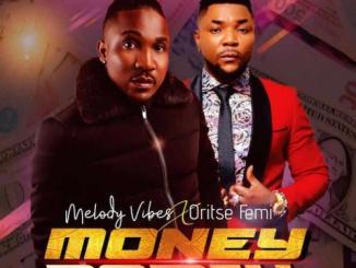Melodyvibes Ft. Oritse Femi – Money (Remix)