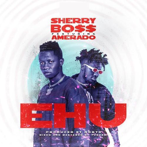 Sherry Boss – Ehu Ft. Amerado mp3 download