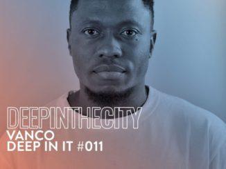 Vanco – Deep In It #011 (Deep In The City)