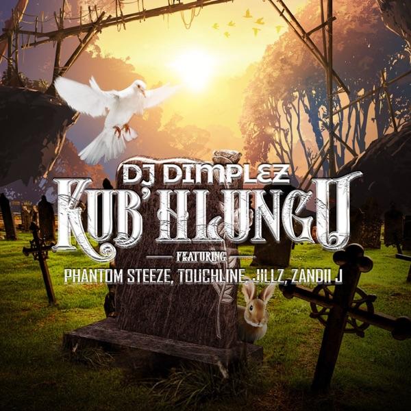 DJ Dimplez – Kub'Hlungu Ft. Phantom Steeze, Touchline, Jillz, Zandii J mp3 download