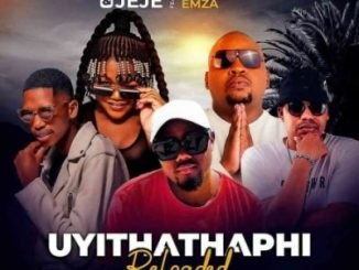 T Man & Jeje – Uyithathaphi Reloaded Ft. Busiswa, Professor, Emza