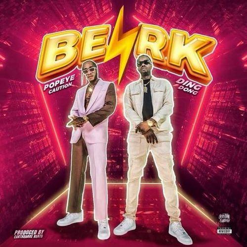Ding Dong – Bezerk Ft. Popeye Caution mp3 download