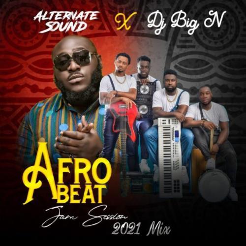 Alternate Sound & Dj Big N – Afro Jam Session 2021 (Mix) mp3 download