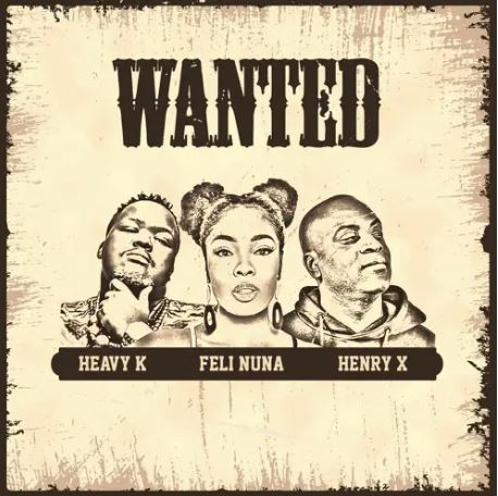 Heavy K Ft. Feli Nuna & Henry, – Wanted mp3 download