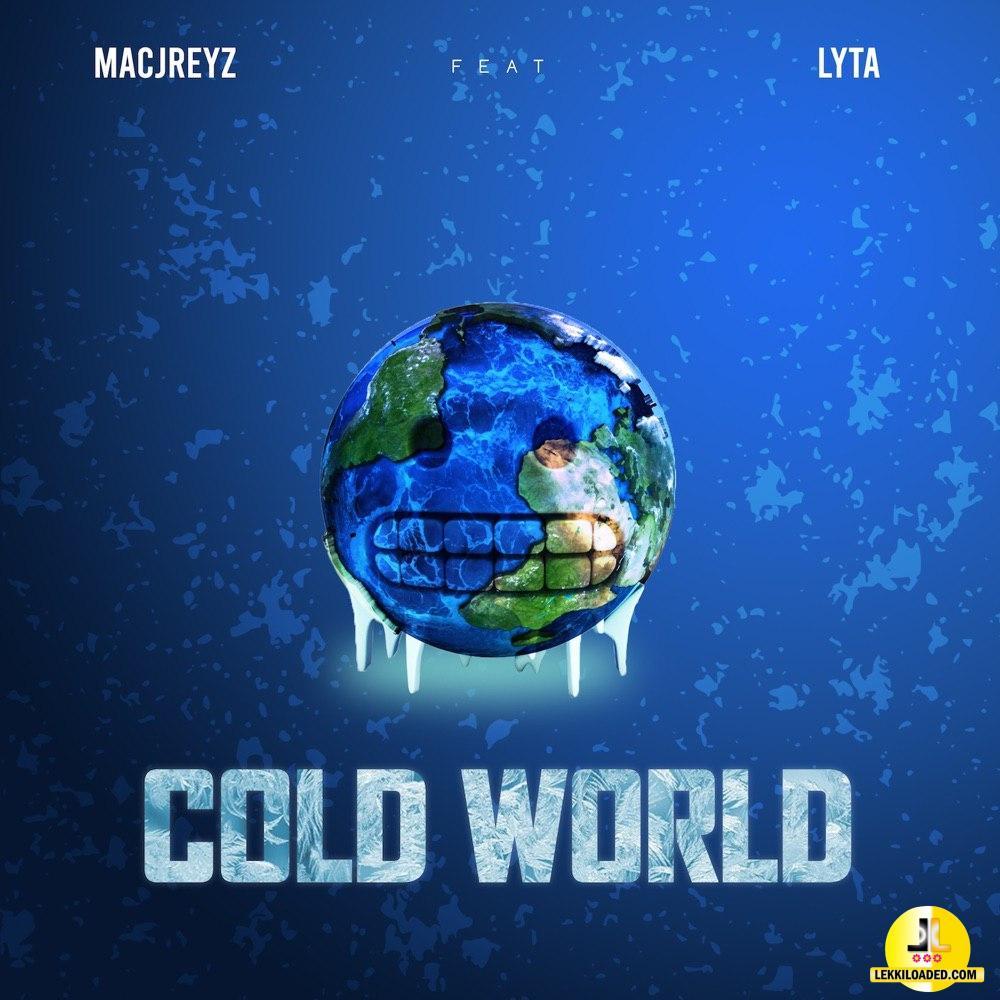 Macjreyz – Cold World Ft. Lyta mp3 download