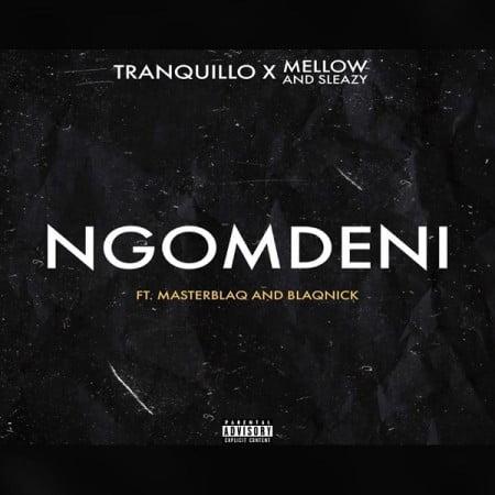 Tranquillo, Mellow & Sleazy – Ngomdeni Ft. MasterblaQ, Blaqnick mp3 download