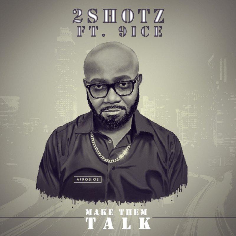 2Shotz Ft. 9ice - Make Dem Talk mp3 download