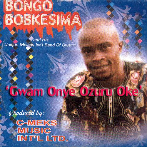Bongo Bobkesima - Gwam Onye Ozuru Oke mp3 download