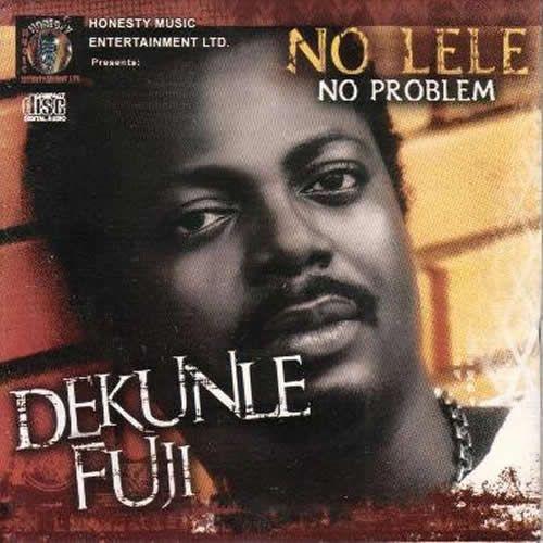Dekunle Fuji - No LELE mp3 download