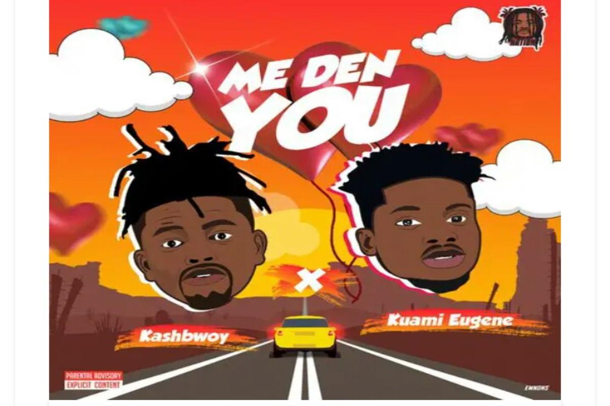 Kashbwoy – Me Den You Ft. Kuami Eugene mp3 download