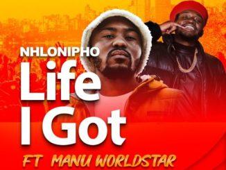 Nhlonipho – Life I Got Ft. Manu WorldStar
