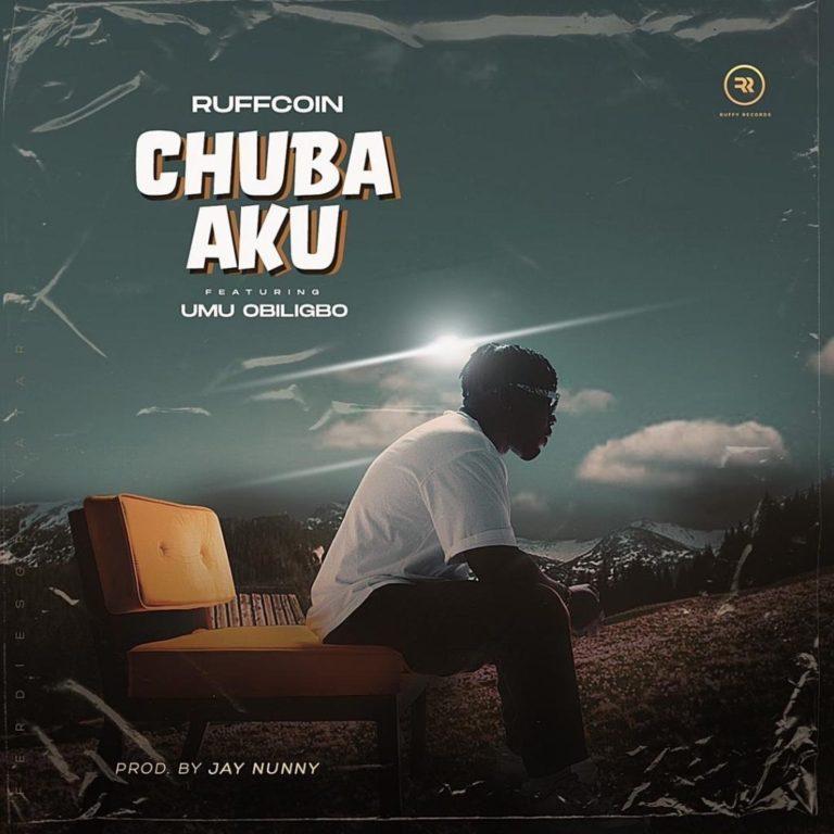 Ruffcoin – Chuba Aku Ft. Umu Obiligbo mp3 download