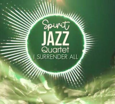 Spirit Of Praise – Spirit Jazz Quartet (I Surrender All) mp3 download