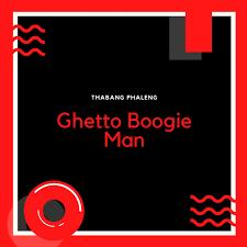 Thabang Phaleng – Ghetto Boogie Man mp3 download