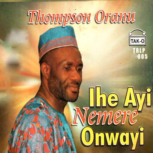 Thompson Oranu - Nani Gi Bu Onye M Nwere mp3 download