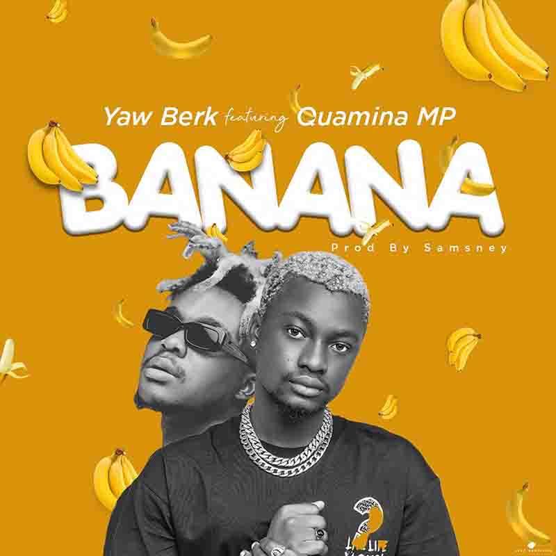 Yaw Berk – Banana Ft. Quamina MP mp3 download