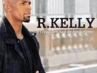 R. Kelly – If I Could Turn Back the Hands of Time