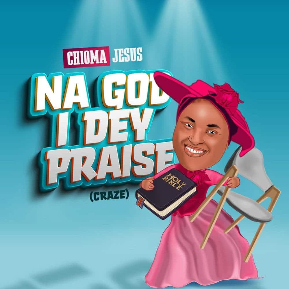 Chioma Jesus – Na God I Dey Praise (Craze) mp3 download